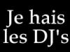 Je hais les DJ's